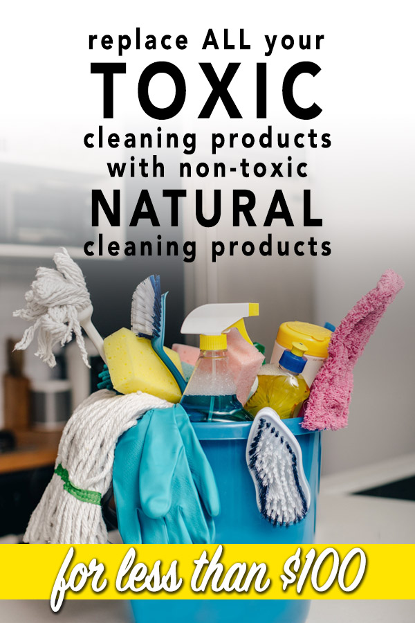 Pinterest Image: Replace ALL your TOXIC cleaning products with non-toxic NATURAL cleaning products for less than $100